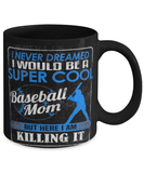 Baseball Mom Funny Mug 11oz - I Never Dreamed I would be a Supercool Baseball Mom
