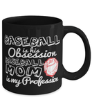 Baseball Mom Coffee Mug Cup 11oz - Baseball is his obsesssion baseball mom is my profession