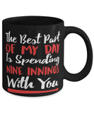 For him for her witty baseball coffee mug cup 11oz - The best part of my day is spending 9 innings with you
