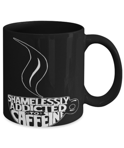 Funny coffee mug - Shamelessly addicted to coffee