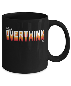 Don't overthink it mug - motivation - motivational - positive