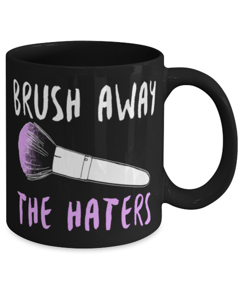 Funny Girls Gift Make Up Makeup Artist Mug - Brush away the haters