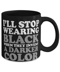 Funny Wednesday Addams Quote Mug - I'll stop wearing black when they make a darker color - Addams Family Quote