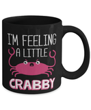 Funny crab 11oz coffee mug - I'm feeling a little crabby - Annoyed mug - Crab pun