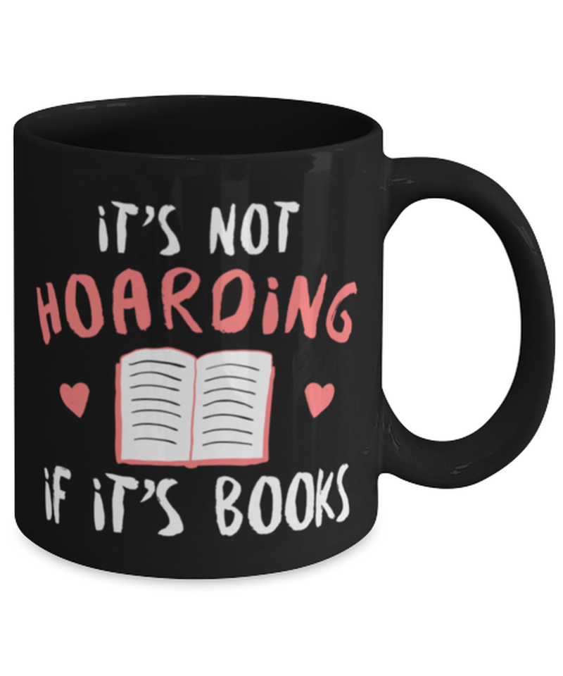 Bookish 11oz coffee mug - It's not hoarding if it's books - Reader - Teacher - Librarian