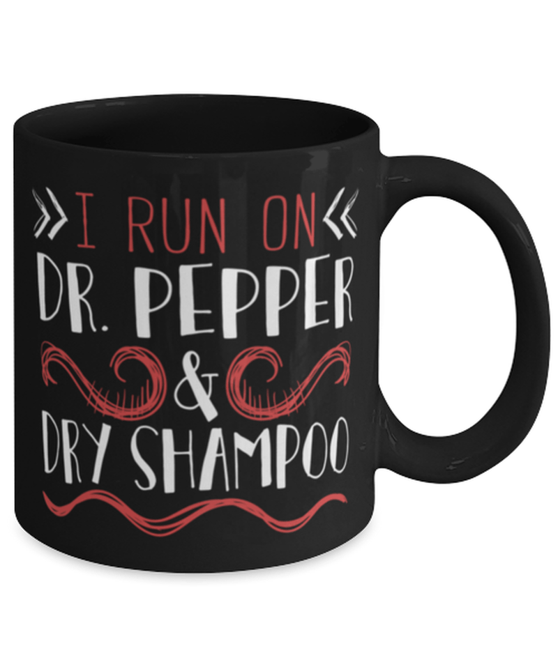 "Funny ""I run on Dr Pepper and dry shampoo"" 11oz coffee mug cup - Tired mom - Dr Pepper lover"