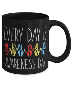 "Autism awareness mug - ""Everyday is autism awareness day"" - Autism mom - Autism Dad - Autism teacher - 11oz coffee mug"