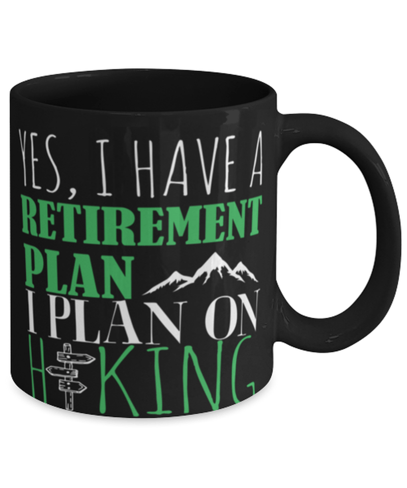 "Funny hiking mug "" Yes I have a retirement plan"" - Retirement mug - Hiking mug - Hiking coffee mug - Mountain hiking mug - For hiker - 11oz 15oz coffee mug"