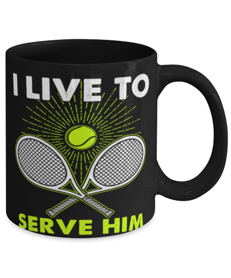 "Funny Tennis Mug ""I live to serve him"" - Tennis coffee mug - Tennis coach gift - Tennis captain - Gift For tennis player"
