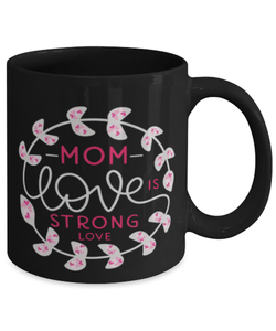 Mom love is strong love mug - Mothers day gift - Mum gift - Nanny gifts - Gift for Mom - Mothers day mug