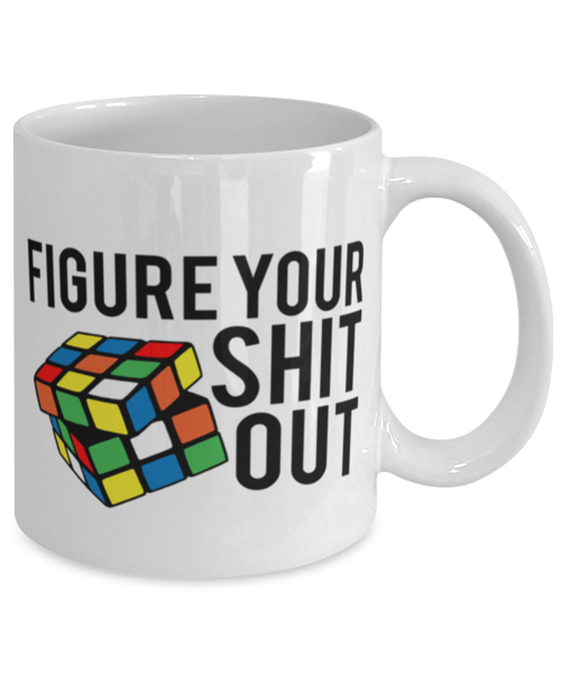 Funny Figure Your Shit Out Quote Mug - Best Friend Mug - Funny Coffee Mug - Gift For Friend - Innappropriate Mug