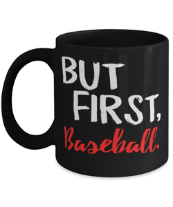 Funny Baseball Coffee Cup Mug 11oz - But First Baseball