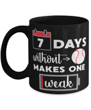 Funny Baseball Coffee Mug Cup 11oz - 7 days without baseball makes one weak