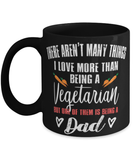 Funny vegetarian Dad mug - There aren't many things I like more than being a vegetarian but one of them is being a dad