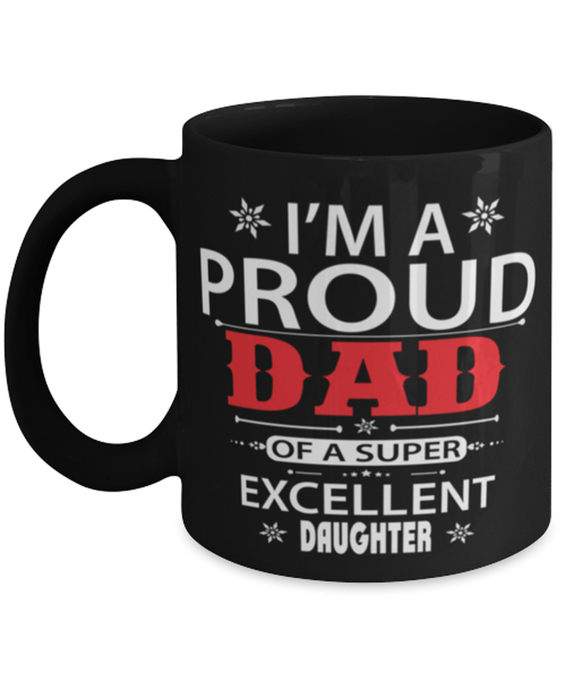 Proud dad mug - daughter coffee mug cup - I'm a proud dad of a super excellent daughter