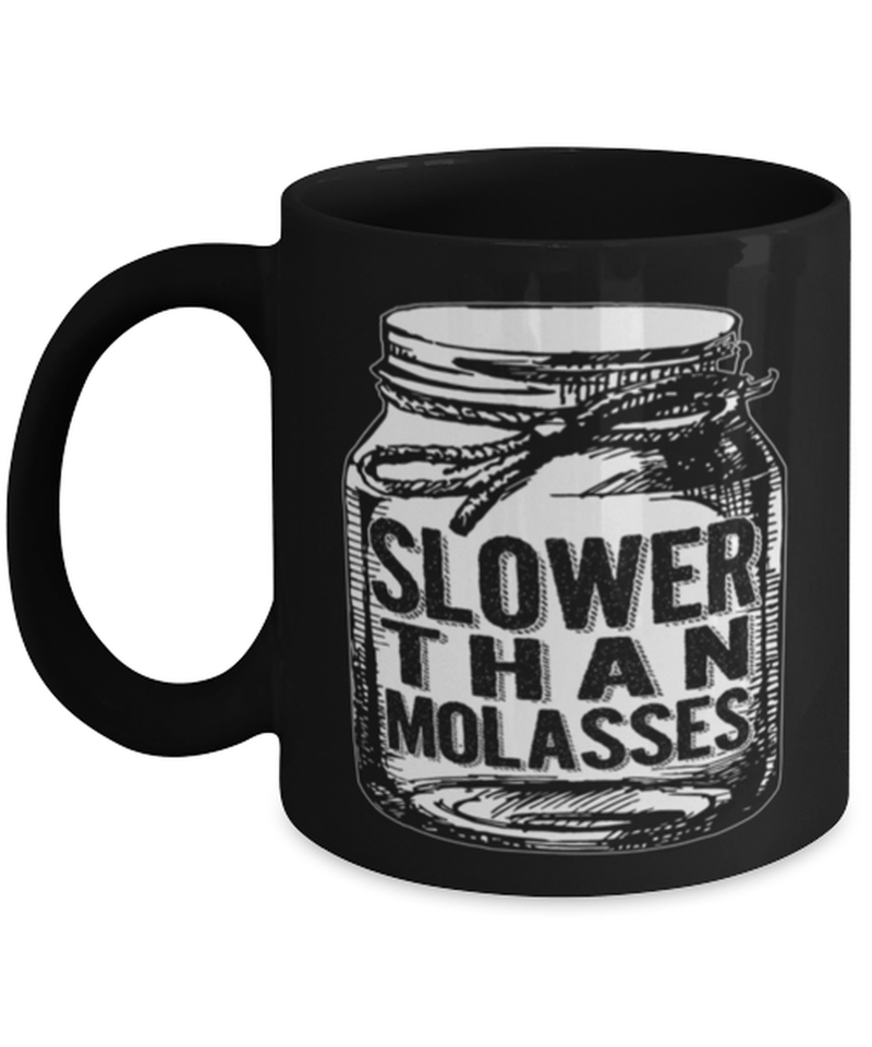 Funny slower than molasses mug - Southern Humuor - Slower than molasses
