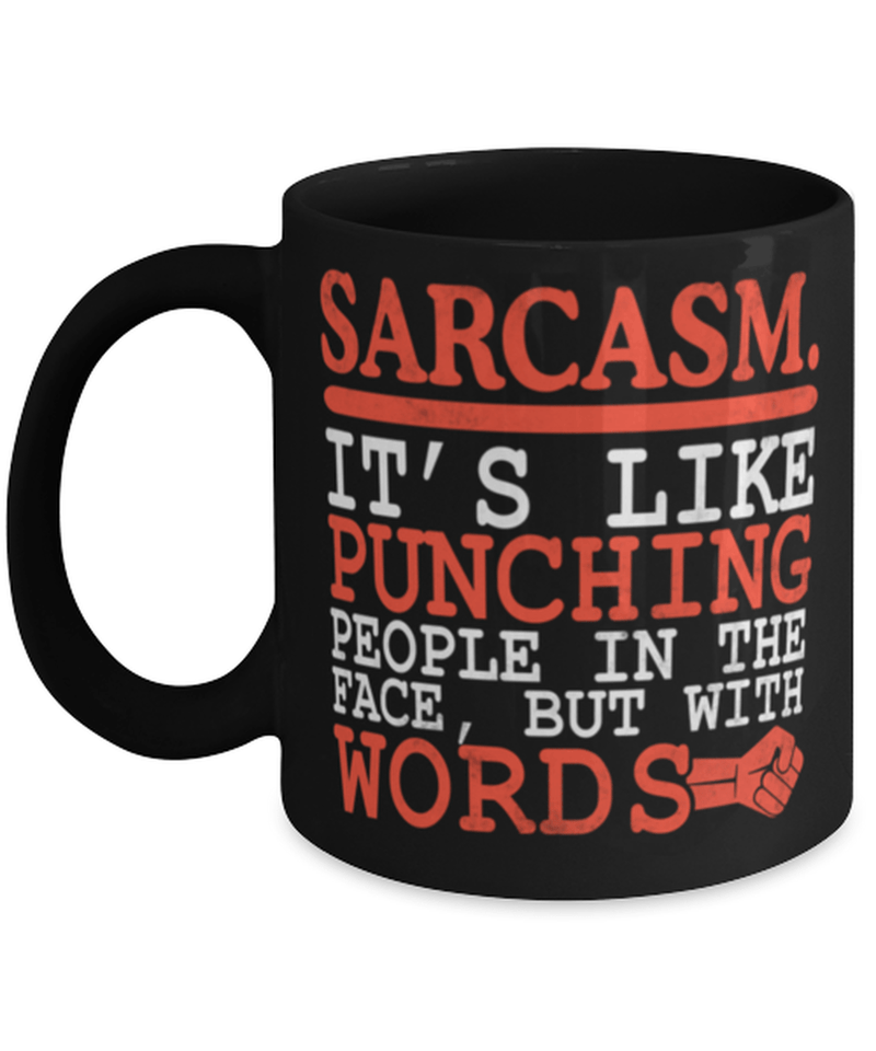 "Funny sarcasm humor 11oz coffee mug - ""It's like punching people"" - Sarcasm quote"