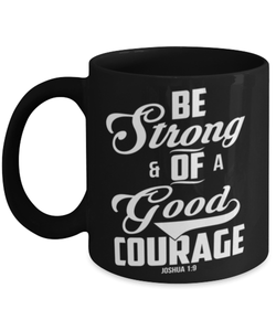 "Christian Bible verse mug - ""Be strong and of a good courage"" - Joshua 1 9 quote - Bible verse mug - 11oz coffee mug"