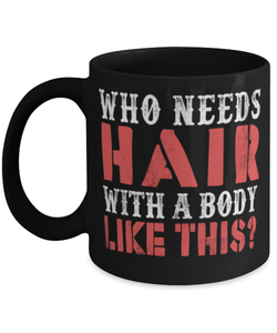 "Funny bald man mug - ""Who needs hair"" - For bald person - Bald dad - Bald man - 11oz coffee gift - Christmas stocking filler - Black Friday sale"