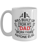 "Funny Dad coffee mug - ""I was built up from my Dad"" - 15oz coffee mug"