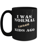Funny Mom Mug - I was normal three kids ago - Foster mom - Fostering mom - Parents raising kids - 15oz coffee mug