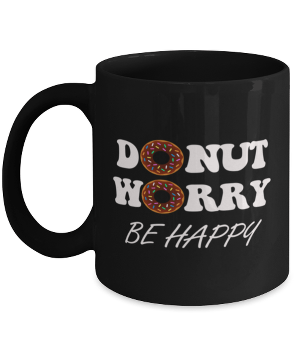 Funny Donut Worry Be Happy Mug - Donut Lover Gift - Doughnut Lover - Donut Gifts - I Love Donuts