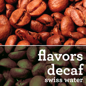 CHOOSE FROM OVER 80 DECAFFEINATED COFFEE FLAVORS