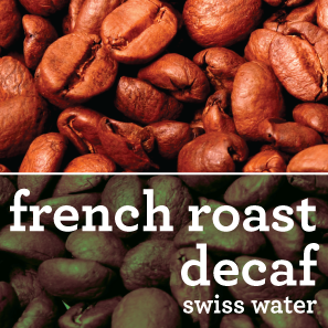 FRENCH ROAST DECAFFEINATED COFFEE SWISS WATER PROCESS