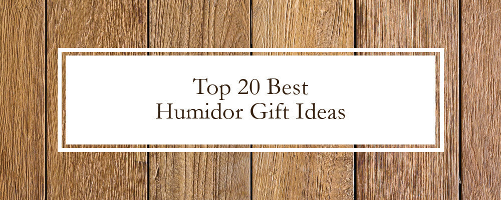 The 20 Best Humidor Gifts of 2019 - Humidor Gift Guide