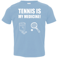 TENNIS IS MY MEDICINE TODDLER'S SHIRTS