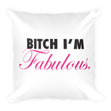 Bitch I'm Fabulous Square Pillow