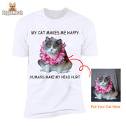 My Cat Makes Me Happy Humans Make My Head Hurt-Unisex