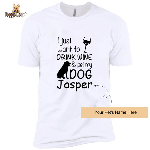 I Just Want to Drink Wine & Pet My Dog-Unisex