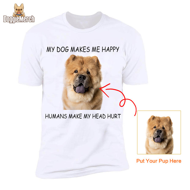 My Dog Makes Me Happy Humans Make My Head Hurt-Unisex