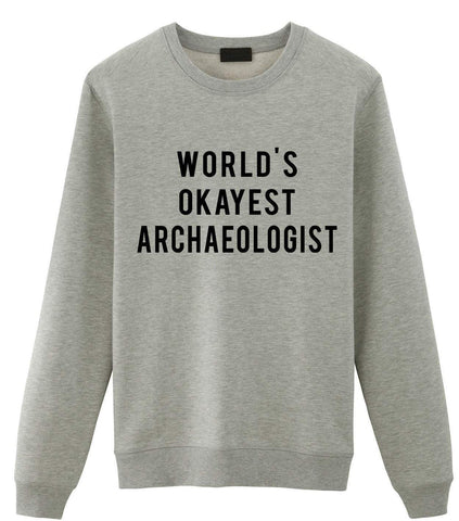 Archaeologist Sweater, World's Okayest Archaeologist Sweatshirt Mens Womens Gifts-WaryaTshirts