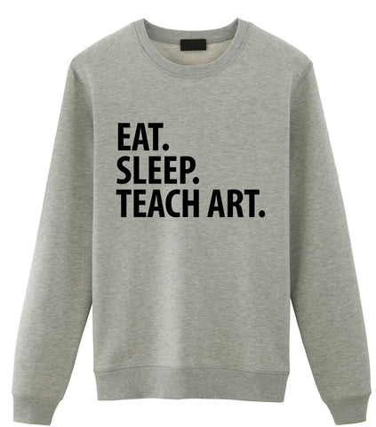 Art Teacher Gift, Eat Sleep Teach Art Sweatshirt Mens Womens Gift-WaryaTshirts