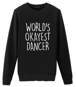 Dancer Sweater, Funny Dancer Gift, World's Okayest Dancer Sweatshirt Mens & Womens Gift-WaryaTshirts