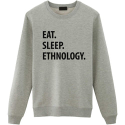 Eat Sleep Ethnology Sweater