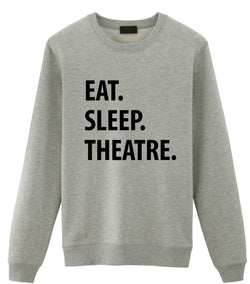 Eat Sleep Theatre Sweatshirt