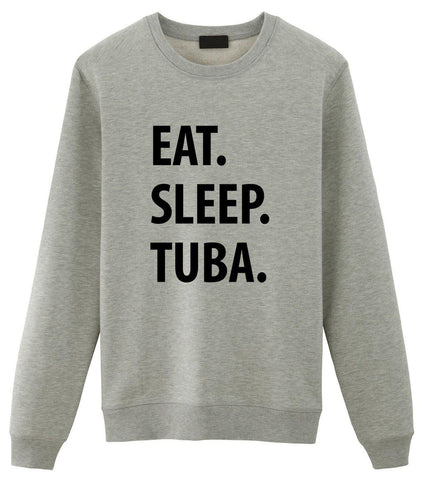 Eat Sleep Tuba Sweatshirt Gift for Men Women