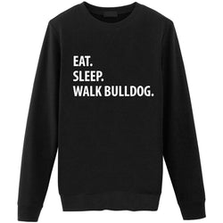 Eat Sleep Walk Bull Dog Sweatshirt