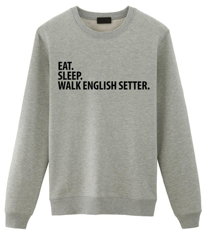 Eat Sleep Walk English Setter Sweatshirt Mens Womens-WaryaTshirts