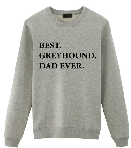 Greyhound Dad Sweater, Best Greyhound Dad Ever Sweatshirt Gift-WaryaTshirts