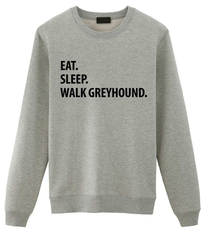 Greyhound Sweater, Eat Sleep Walk Greyhound Sweatshirt Gift for Men & Women