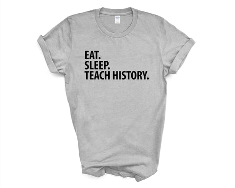 History Teacher T-Shirt, Eat Sleep Teach History Shirt Mens Womens Gifts-WaryaTshirts