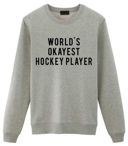 Hockey Sweater, World's Okayest Hockey Player Sweatshirt Gift for Men & Women