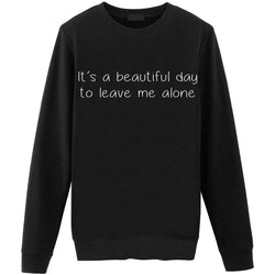 It's a Beautiful Day to Leave me Alone Sweater
