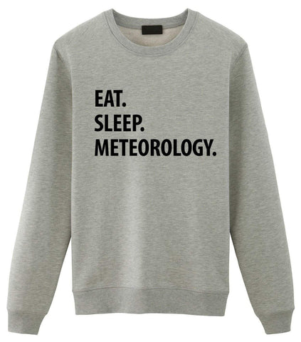 Meteorology Sweater, Eat Sleep Meteorology Sweatshirt Gift for Men & Women