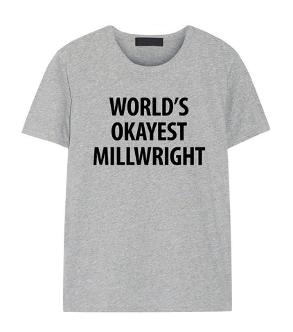 Millwright T-Shirt, World's Okayest Millwright T Shirt Gift for Him or Her-WaryaTshirts
