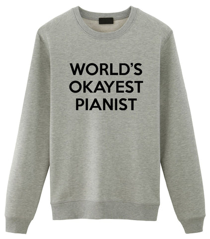 Pianist Gift, Piano Player Gifts, World's Okayest Pianist Sweatshirt Mens & Womens Gift-WaryaTshirts